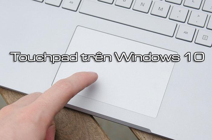 Nhung-thao-tac-touchpad-tren-phien-ban-cap-nhat-moi-nhat-cua-windows-10-1